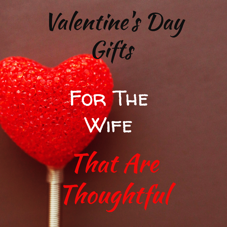 Valentine S Day Gifts For The Wife That Are Thoughtful The