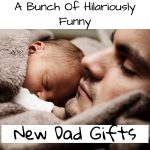 A Bunch Of Hilariously Funny New Dad Gifts