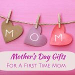 Mother's Day Gifts For A First Time Mom