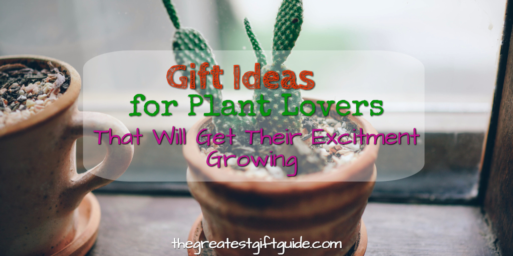 0caf7c79 Gift Ideas For Plant Lovers That Will Get Their Excitement Growing - The  Greatest Gift Guide