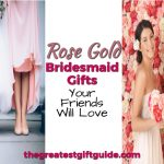 Rose Gold Bridesmaid Gifts Your Friends Will Love